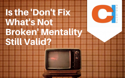 Is the 'Don't Fix What's Not Broken' Mentality Still Valid?