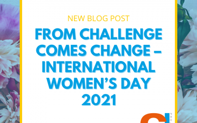 From Challenge Comes Change – International Women's Day 2021